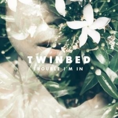 Twinbed - Trouble I'm In